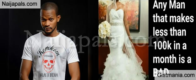 """""""Any Man That Makes Less Than N100k A Month Is A Bad Husband Material, Ladies Run""""– Uche Maduagwu"""